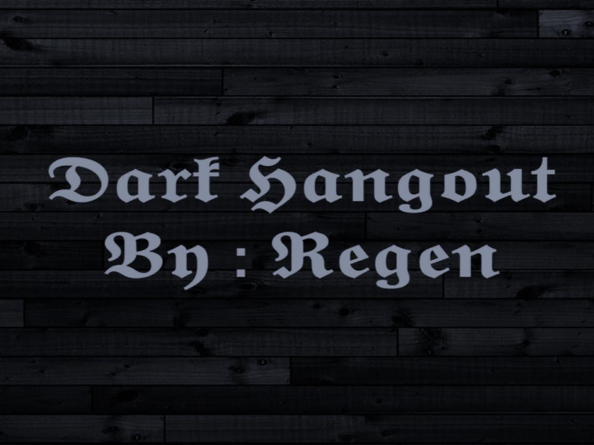 Dark Hangout