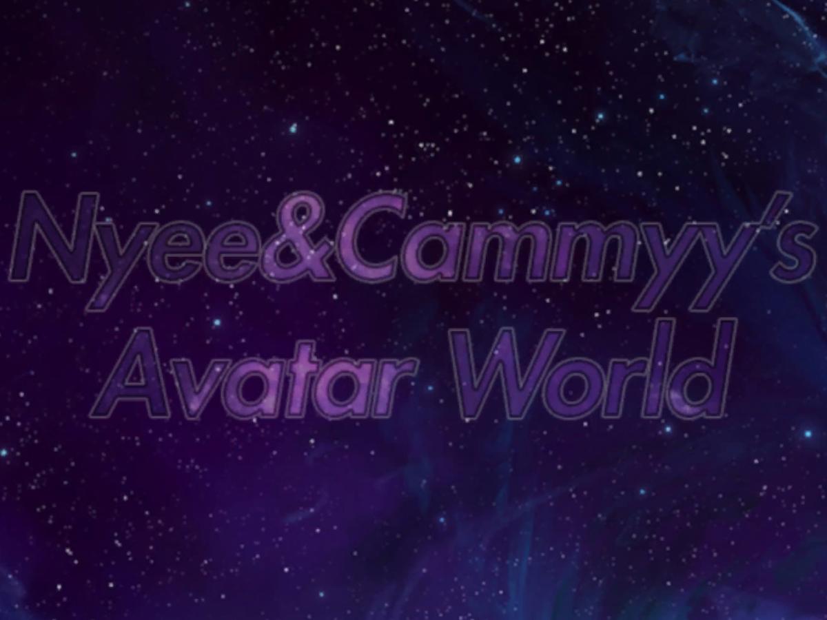 Nyee&Cammyy's Avatar World