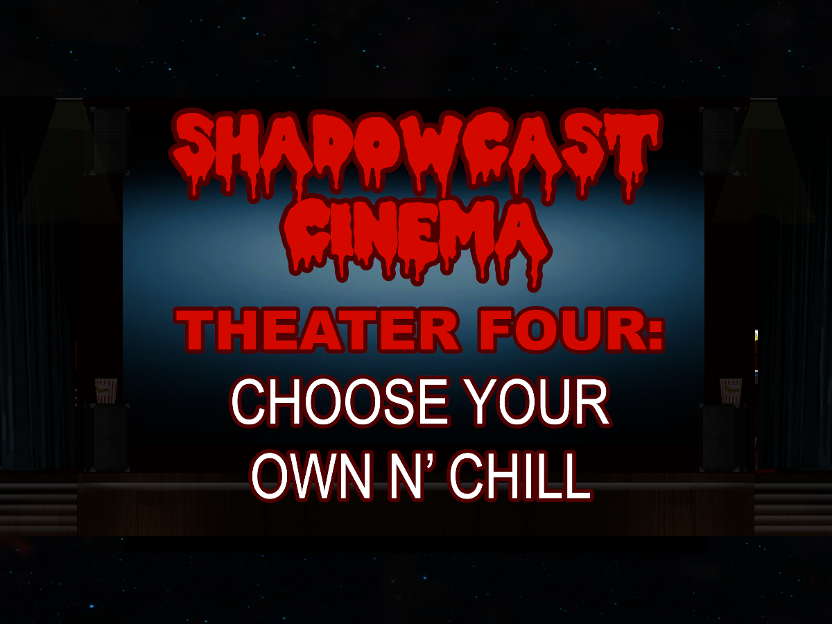 Shadowcast Cinema Theater 4˸ Choose your own n' chill