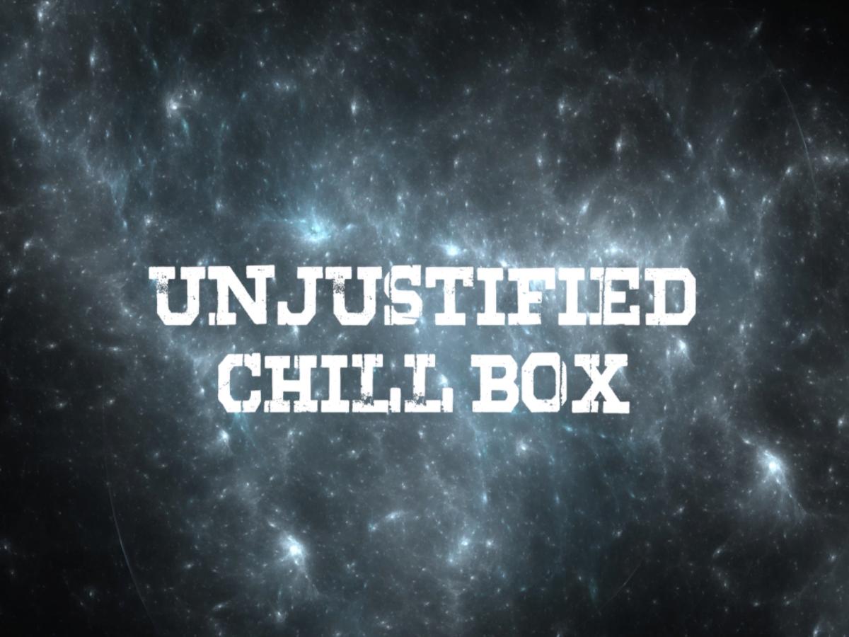 Unjustified Chill Box 2.0
