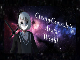 CreepyConsole's Avatar World