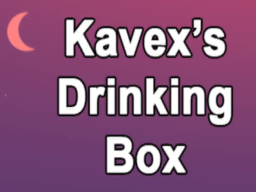 Kavex's Drinking Box