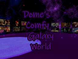 Dome's Comfy Galaxy World