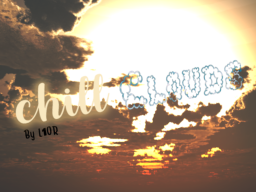 CHILL CLOUDS -(By L1OR)