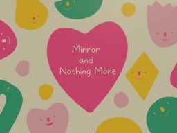 Mirror & Nothing More