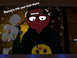 Ranch's Pill and Chill World
