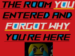 The Room You Entered And Forgot Why You're Here WIP